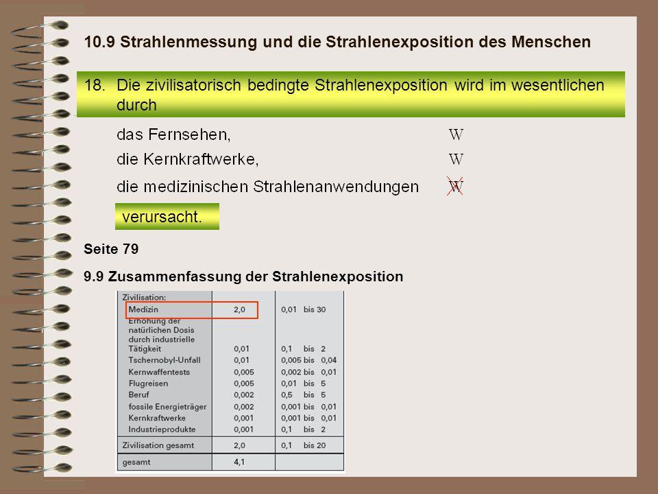 18.Die zivilisatorisch bedingte Strahlenexposition wird im wesentlichen durch 10.9 Strahlenmessung und die Strahlenexposition des Menschen verursacht.