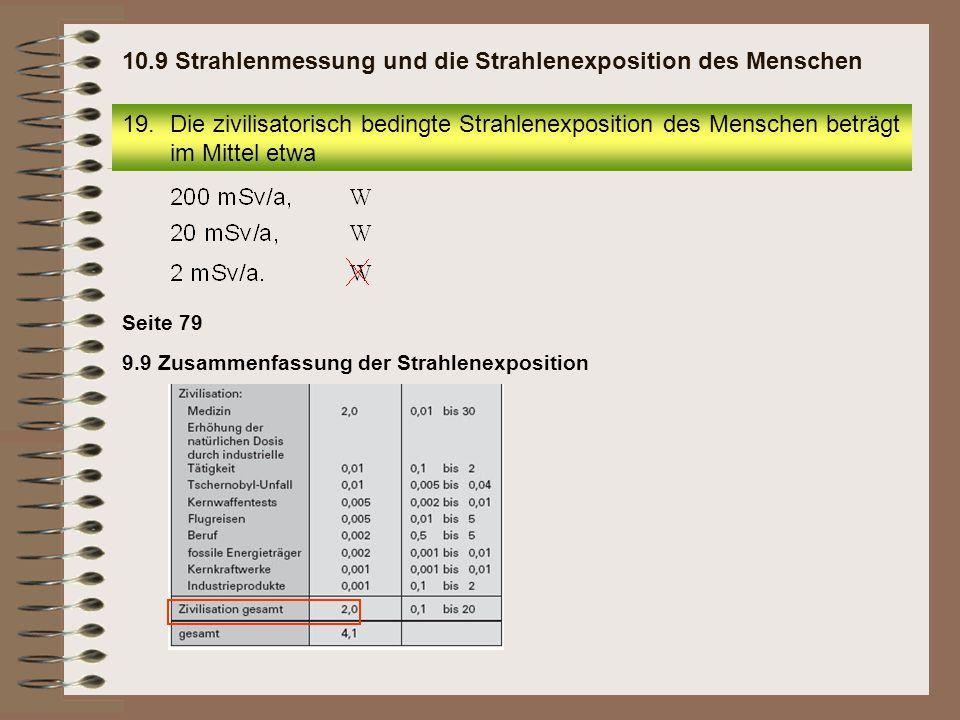 19.Die zivilisatorisch bedingte Strahlenexposition des Menschen beträgt im Mittel etwa 10.9 Strahlenmessung und die Strahlenexposition des Menschen 9.
