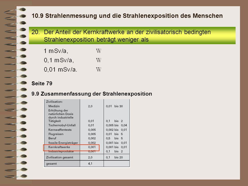 20.Der Anteil der Kernkraftwerke an der zivilisatorisch bedingten Strahlenexposition beträgt weniger als 10.9 Strahlenmessung und die Strahlenexpositi