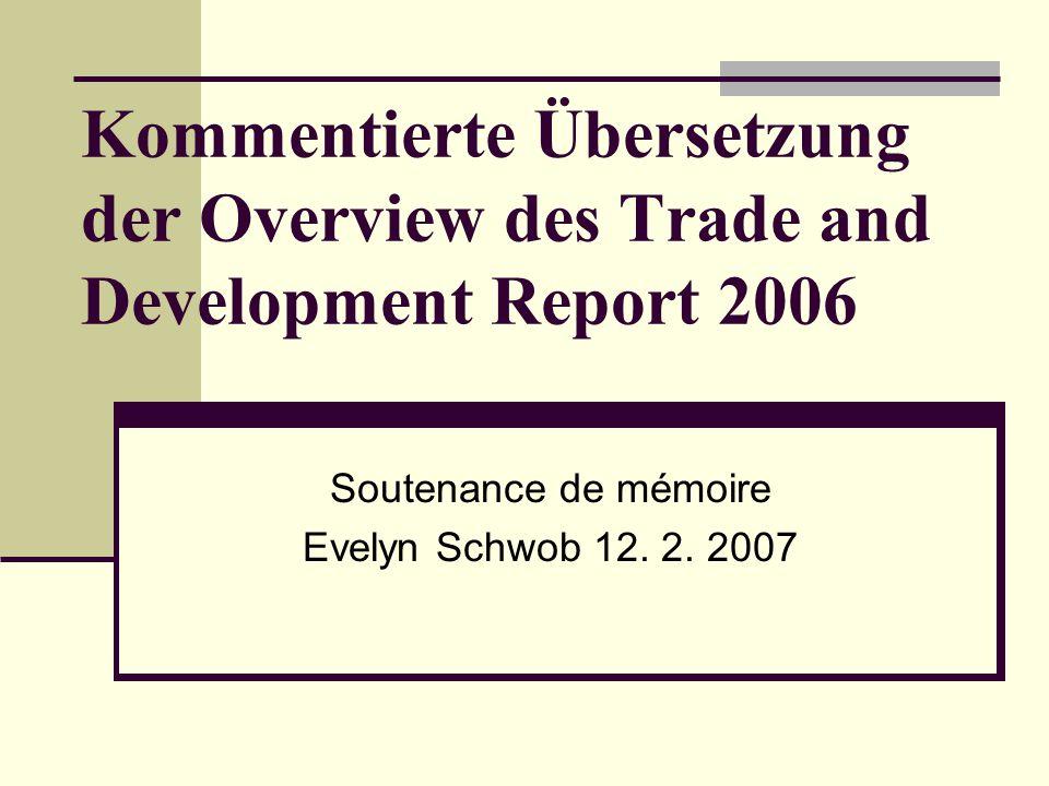 Kommentierte Übersetzung der Overview des Trade and Development Report 2006 Soutenance de mémoire Evelyn Schwob 12.