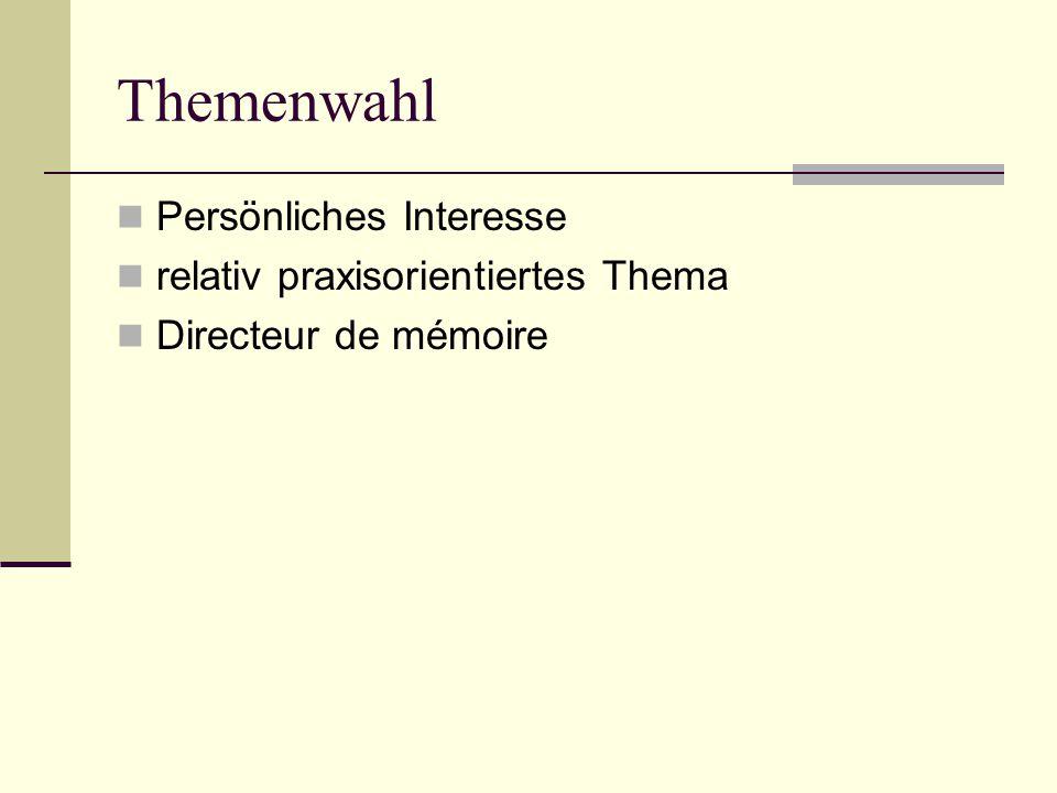 Themenwahl Persönliches Interesse relativ praxisorientiertes Thema Directeur de mémoire