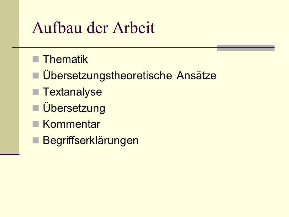 Aufbau der Arbeit Thematik Übersetzungstheoretische Ansätze Textanalyse Übersetzung Kommentar Begriffserklärungen