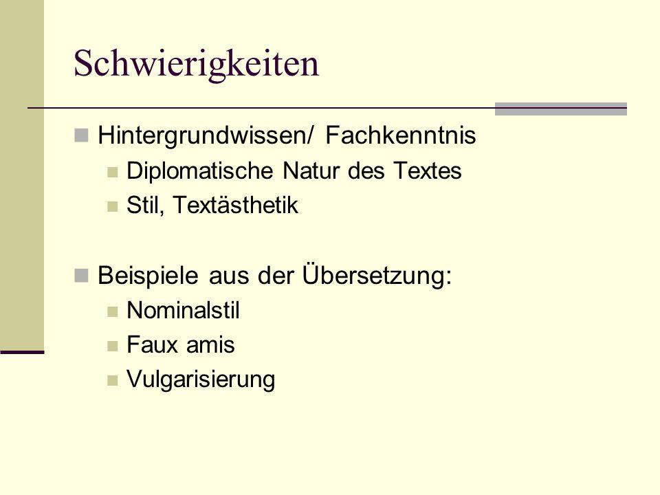 Schwierigkeiten Hintergrundwissen/ Fachkenntnis Diplomatische Natur des Textes Stil, Textästhetik Beispiele aus der Übersetzung: Nominalstil Faux amis Vulgarisierung
