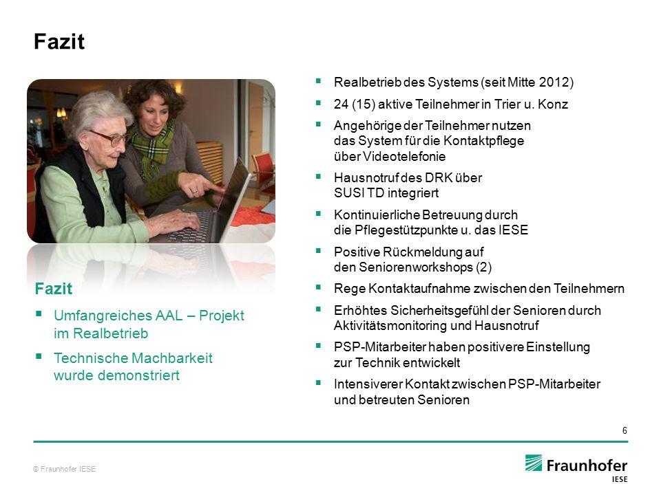 © Fraunhofer IESE 6 Fazit  Realbetrieb des Systems (seit Mitte 2012)  24 (15) aktive Teilnehmer in Trier u. Konz  Angehörige der Teilnehmer nutzen