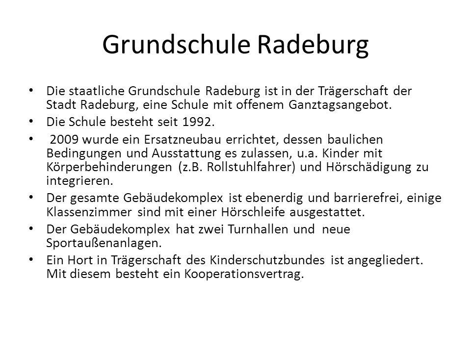 Grundschule Radeburg Die staatliche Grundschule Radeburg ist in der Trägerschaft der Stadt Radeburg, eine Schule mit offenem Ganztagsangebot.