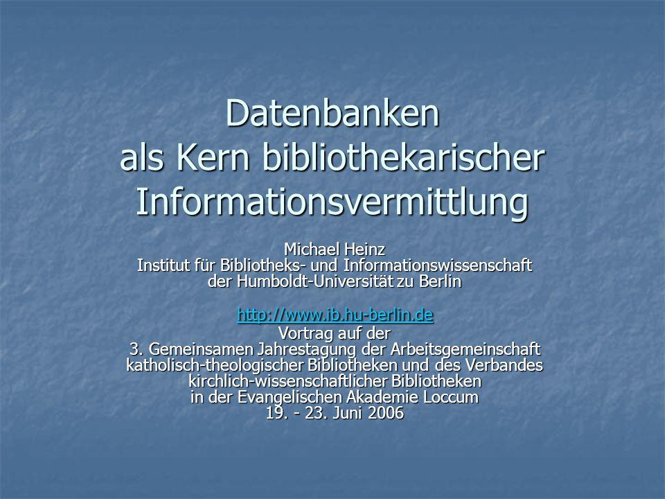 Datenbanken als Kern bibliothekarischer Informationsvermittlung Vortrag auf der 3.