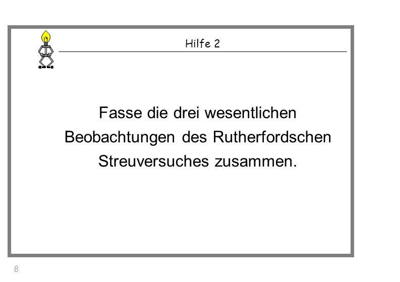 Hilfe 2 Fasse die drei wesentlichen Beobachtungen des Rutherfordschen Streuversuches zusammen. 8