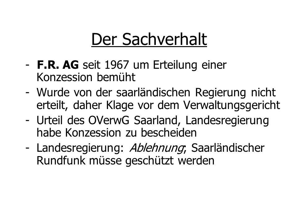 Der Sachverhalt - F.R. AG seit 1967 um Erteilung einer Konzession bemüht -Wurde von der saarländischen Regierung nicht erteilt, daher Klage vor dem Ve