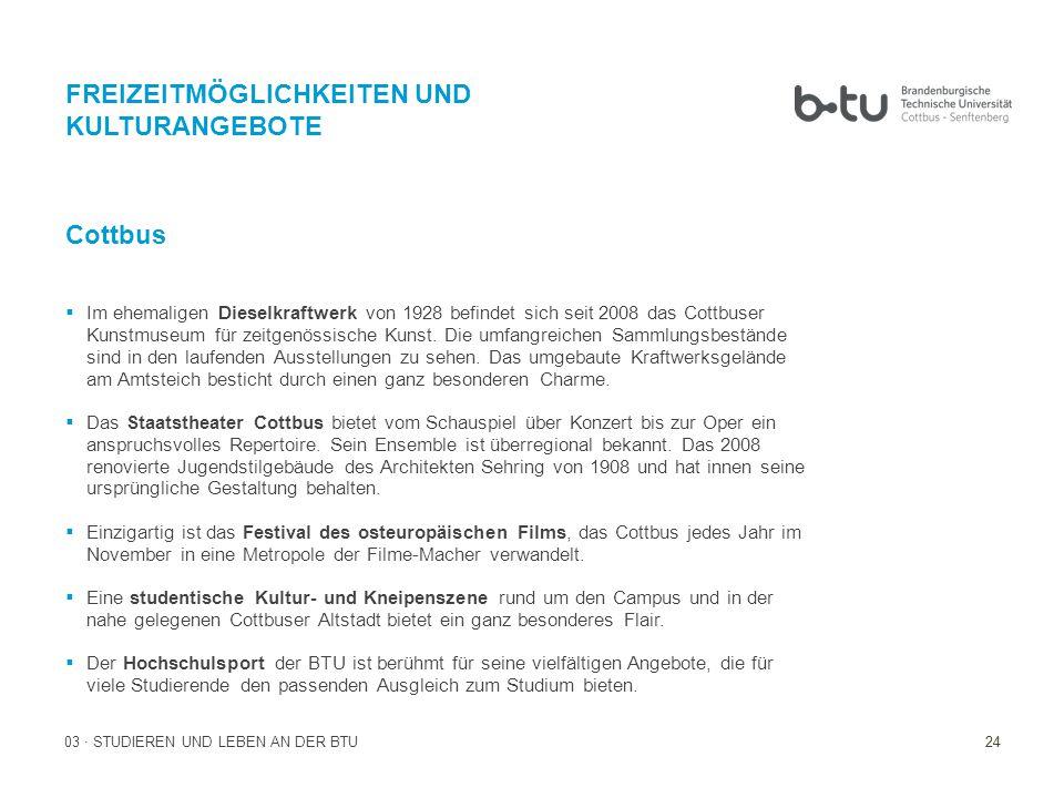 24 03 · STUDIEREN UND LEBEN AN DER BTU FREIZEITMÖGLICHKEITEN UND KULTURANGEBOTE Cottbus  Im ehemaligen Dieselkraftwerk von 1928 befindet sich seit 2008 das Cottbuser Kunstmuseum für zeitgenössische Kunst.