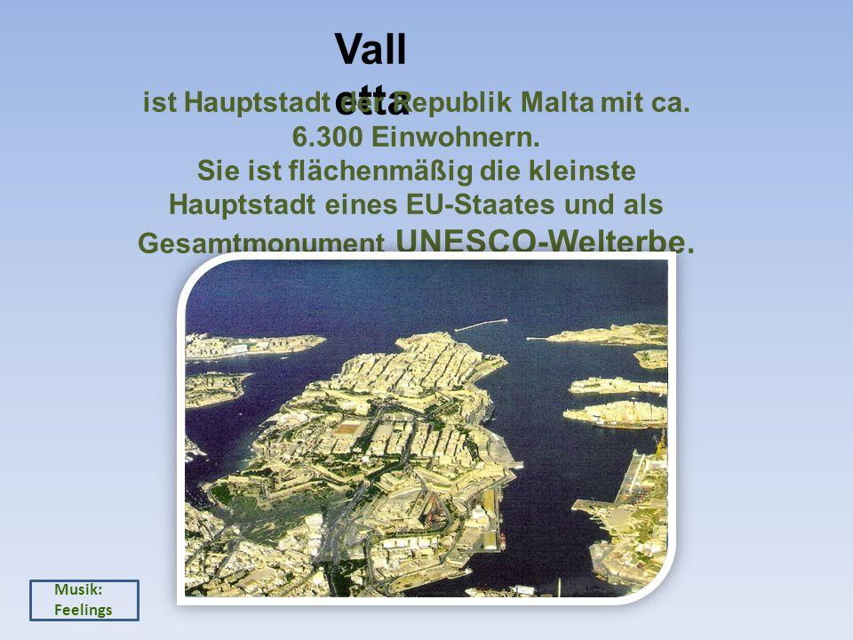 Vall etta ist Hauptstadt der Republik Malta mit ca.