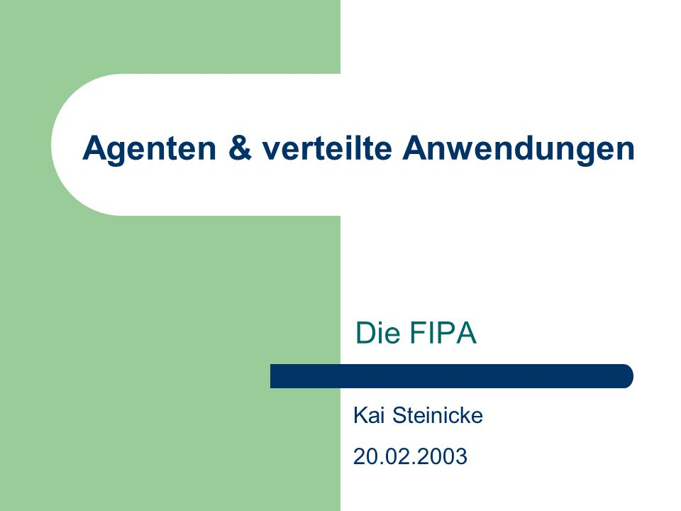 Agenten & verteilte Anwendungen Die FIPA Kai Steinicke 20.02.2003