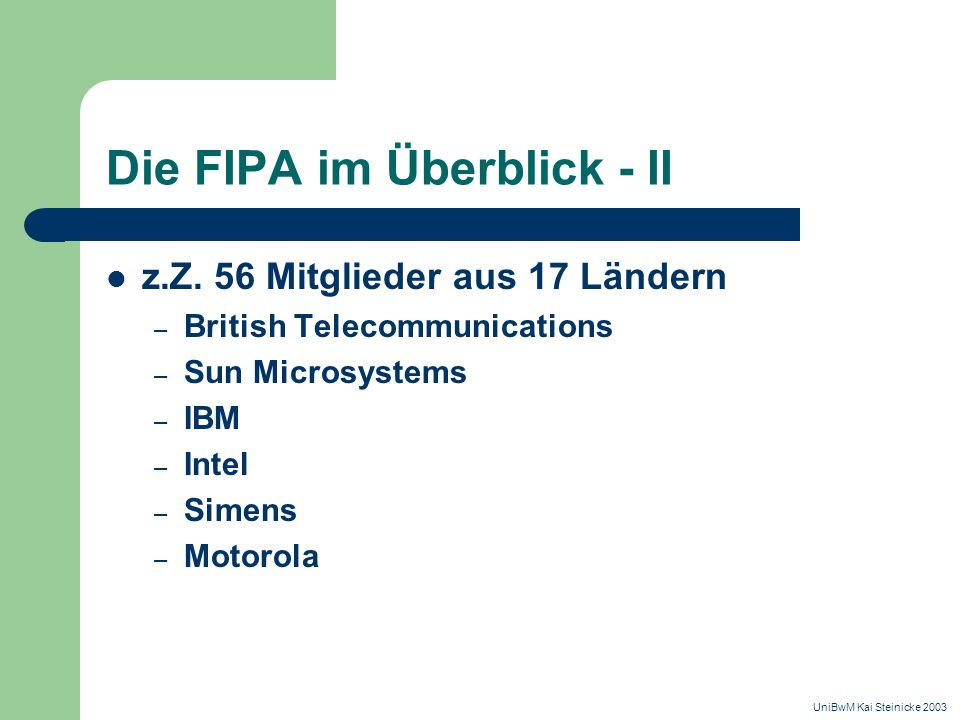 """Das FIPA Missionsstatement """"The promotion of technology and interoperability spectfications that facilitate the end-to-end interworking of intelligent agents systems in modern commercial and industrial settings. UniBwM Kai Steinicke 2003"""