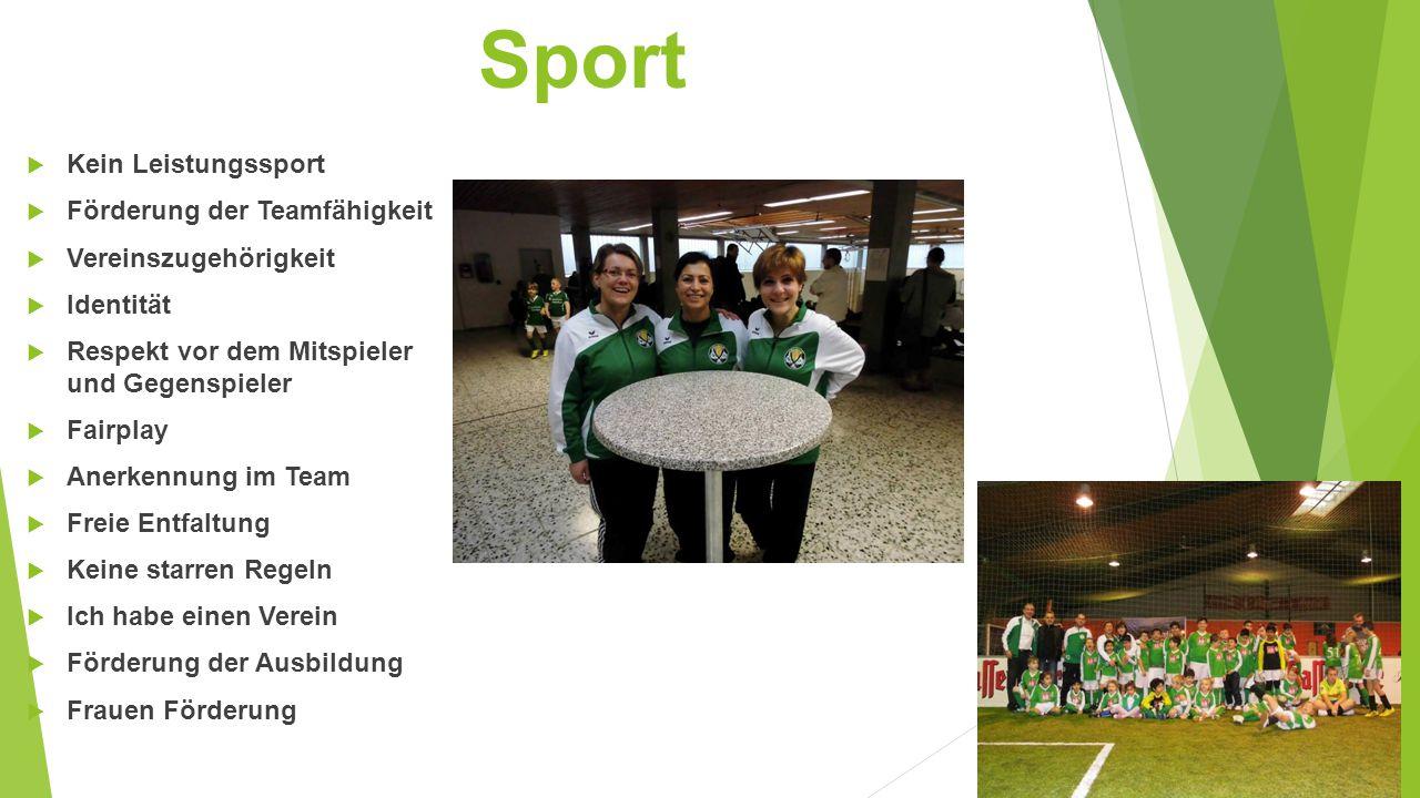 Sport  Kein Leistungssport  Förderung der Teamfähigkeit  Vereinszugehörigkeit  Identität  Respekt vor dem Mitspieler und Gegenspieler  Fairplay