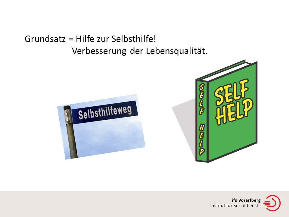 Grundsatz = Hilfe zur Selbsthilfe! Verbesserung der Lebensqualität.