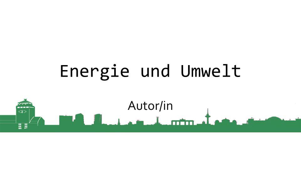 Energie und Umwelt Autor/in