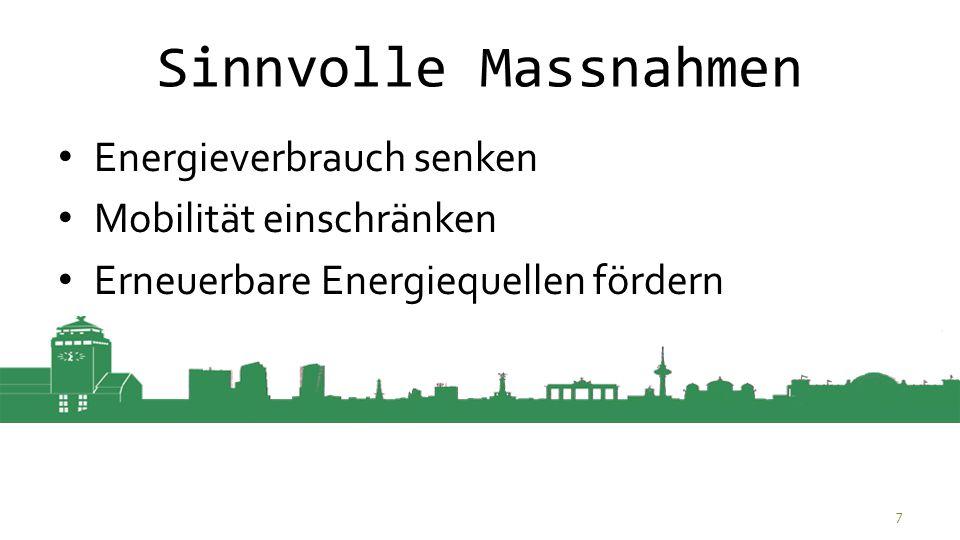 Sinnvolle Massnahmen Energieverbrauch senken Mobilität einschränken Erneuerbare Energiequellen fördern 7
