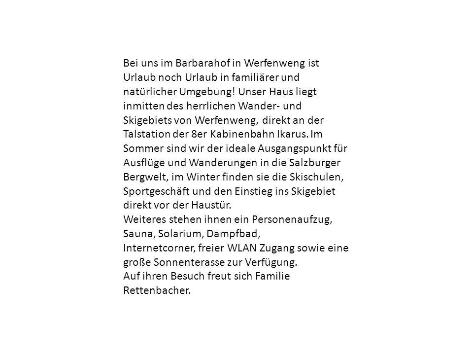 Bei uns im Barbarahof in Werfenweng ist Urlaub noch Urlaub in familiärer und natürlicher Umgebung.