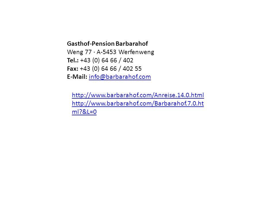 http://www.barbarahof.com/Anreise.14.0.html http://www.barbarahof.com/Barbarahof.7.0.ht ml &L=0 Gasthof-Pension Barbarahof Weng 77 · A-5453 Werfenweng Tel.: +43 (0) 64 66 / 402 Fax: +43 (0) 64 66 / 402 55 E-Mail: info@barbarahof.cominfo@barbarahof.com