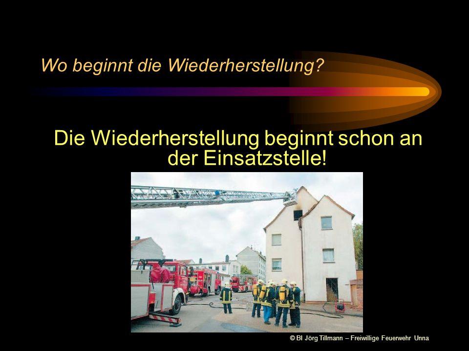 © BI Jörg Tillmann – Freiwillige Feuerwehr Unna Die Wiederherstellung beginnt schon an der Einsatzstelle! Wo beginnt die Wiederherstellung?
