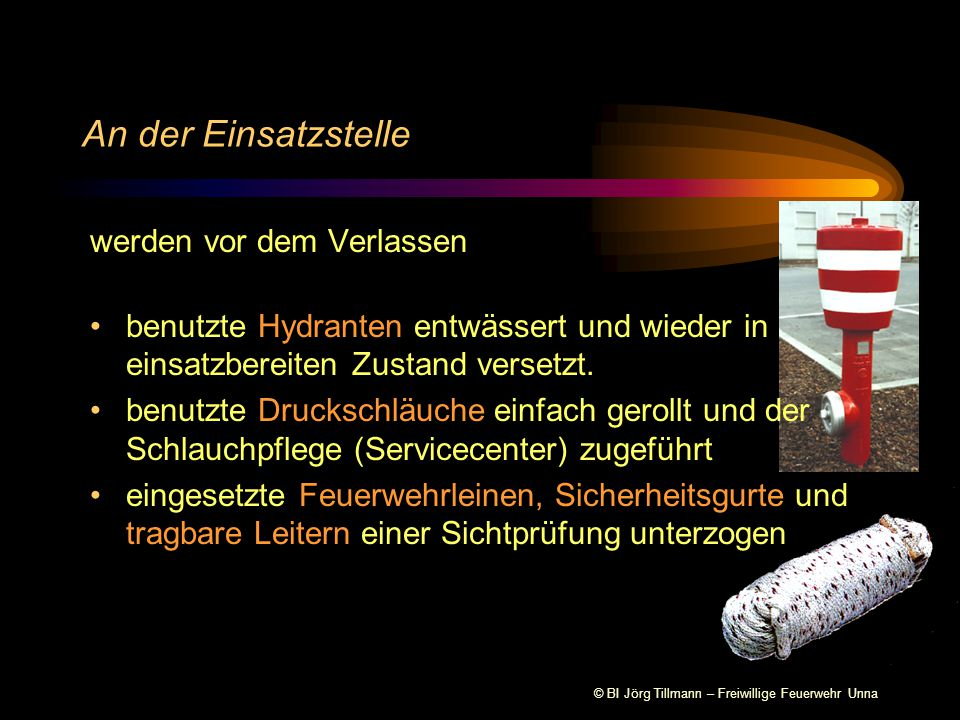 © BI Jörg Tillmann – Freiwillige Feuerwehr Unna Am Standort werden die Wiederherstellungsmaßnahmen fortgesetzt: verbrauchte Löschmittel auffüllen Kraftstoffe nachfüllen Schlauchmengen nachfüllen