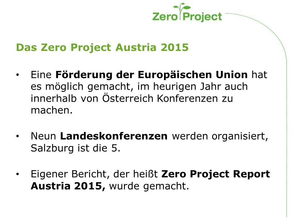 Das Zero Project Austria 2015 Eine Förderung der Europäischen Union hat es möglich gemacht, im heurigen Jahr auch innerhalb von Österreich Konferenzen zu machen.