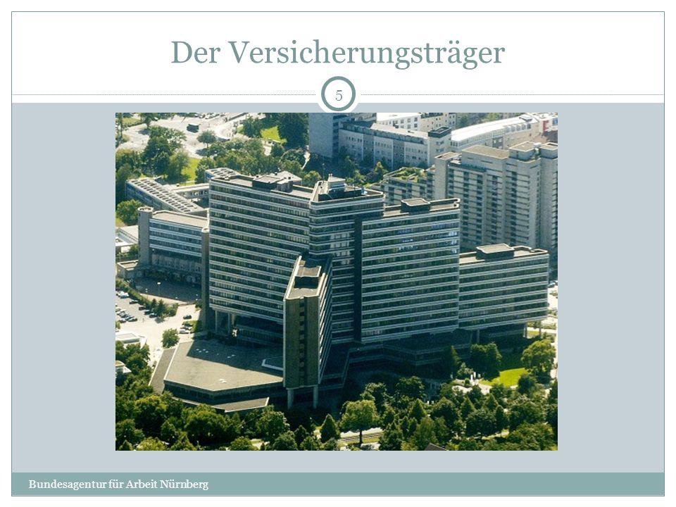 Der Versicherungsträger 5 Bundesagentur für Arbeit Nürnberg