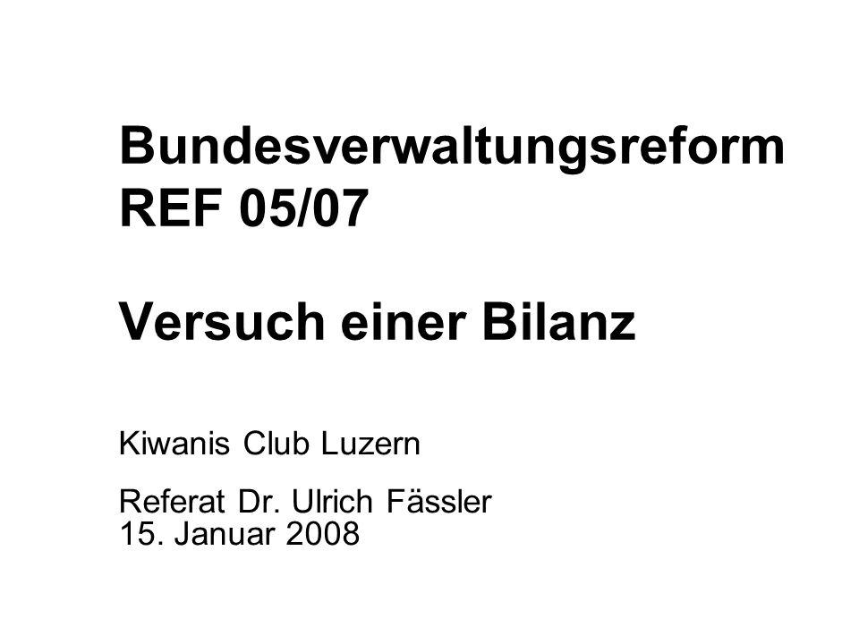 Bundesverwaltungsreform REF 05/07 Versuch einer Bilanz Kiwanis Club Luzern Referat Dr.