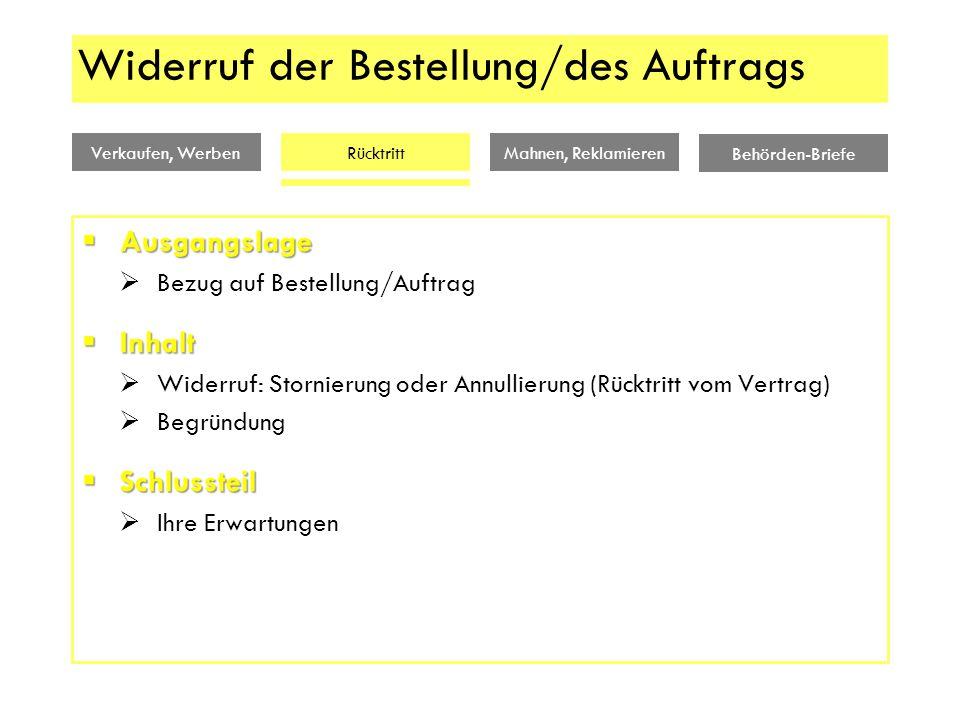 Verkaufen, WerbenMahnen, Reklamieren Behörden-Briefe Rücktritt Widerruf der Bestellung/des Auftrags  Ausgangslage  Bezug auf Bestellung/Auftrag  In