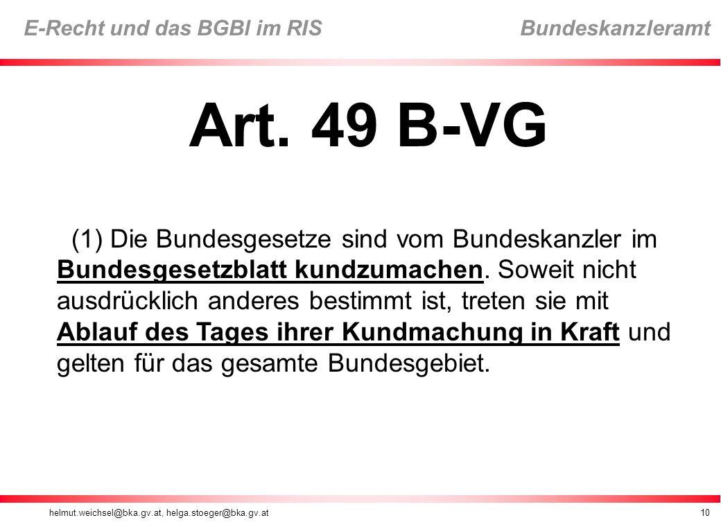 helmut.weichsel@bka.gv.at, helga.stoeger@bka.gv.at10 E-Recht und das BGBl im RIS Bundeskanzleramt Art.