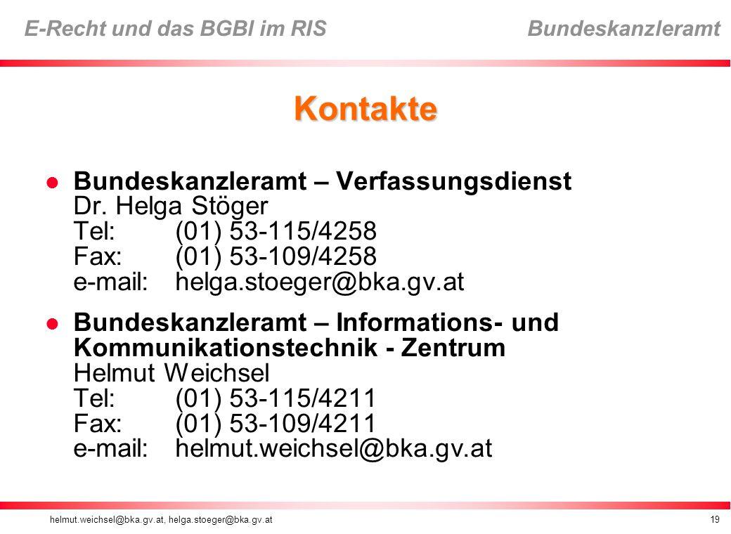 helmut.weichsel@bka.gv.at, helga.stoeger@bka.gv.at19 E-Recht und das BGBl im RIS Bundeskanzleramt Kontakte Bundeskanzleramt – Verfassungsdienst Dr.