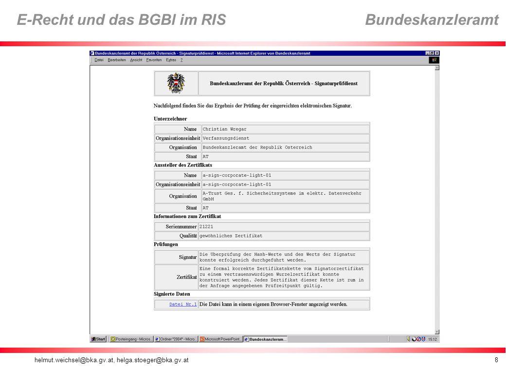 helmut.weichsel@bka.gv.at, helga.stoeger@bka.gv.at9 E-Recht und das BGBl im RIS Bundeskanzleramt Kundmachungs- reformgesetz 2004 Novelle des Art.