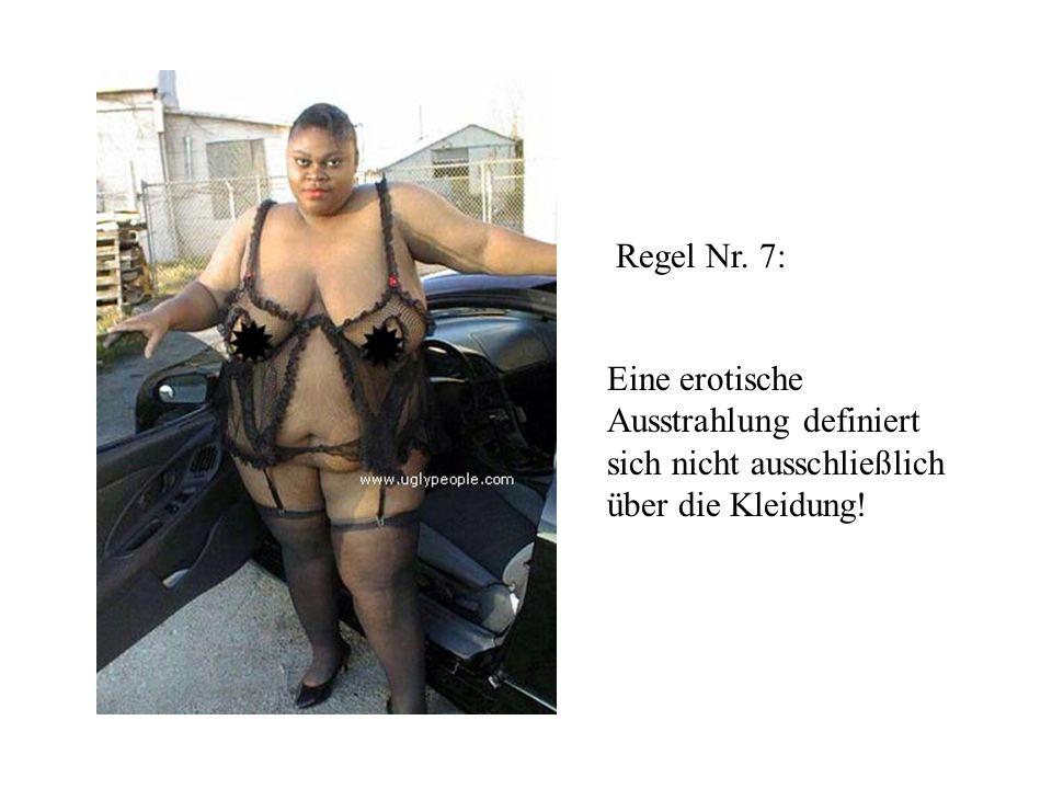 Eine erotische Ausstrahlung definiert sich nicht ausschließlich über die Kleidung! Regel Nr. 7: