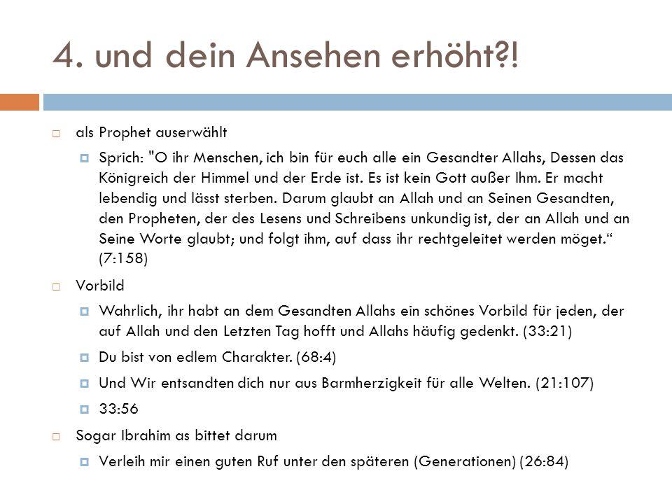 4. und dein Ansehen erhöht?!  als Prophet auserwählt  Sprich: