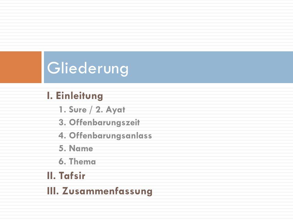 I. Einleitung 1. Sure / 2. Ayat 3. Offenbarungszeit 4. Offenbarungsanlass 5. Name 6. Thema
