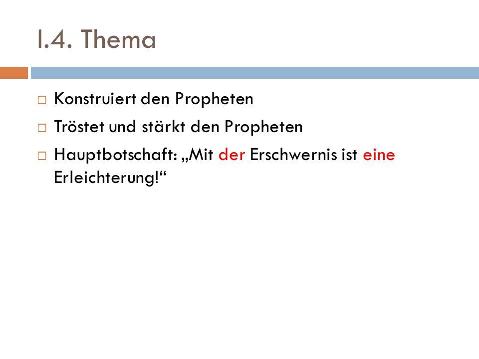 """I.4. Thema  Konstruiert den Propheten  Tröstet und stärkt den Propheten  Hauptbotschaft: """"Mit der Erschwernis ist eine Erleichterung!"""""""