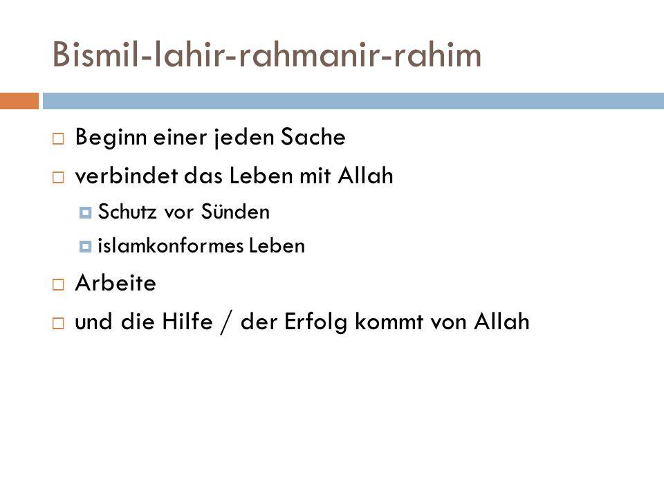 Bismil-lahir-rahmanir-rahim  Beginn einer jeden Sache  verbindet das Leben mit Allah  Schutz vor Sünden  islamkonformes Leben  Arbeite  und die