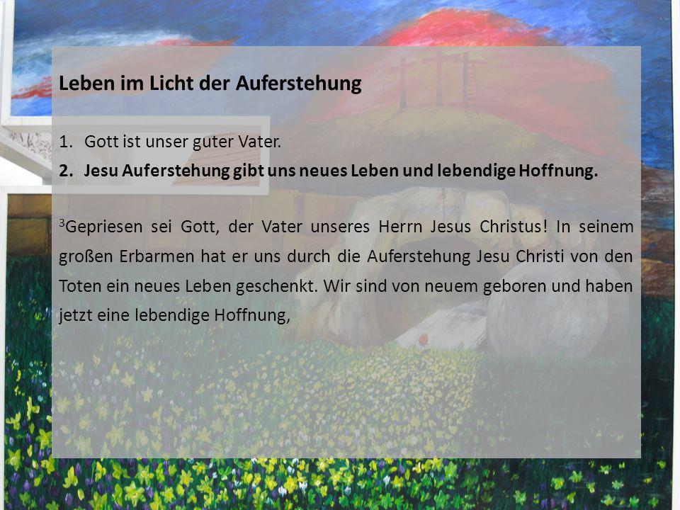 Leben im Licht der Auferstehung 1.Gott ist unser guter Vater.