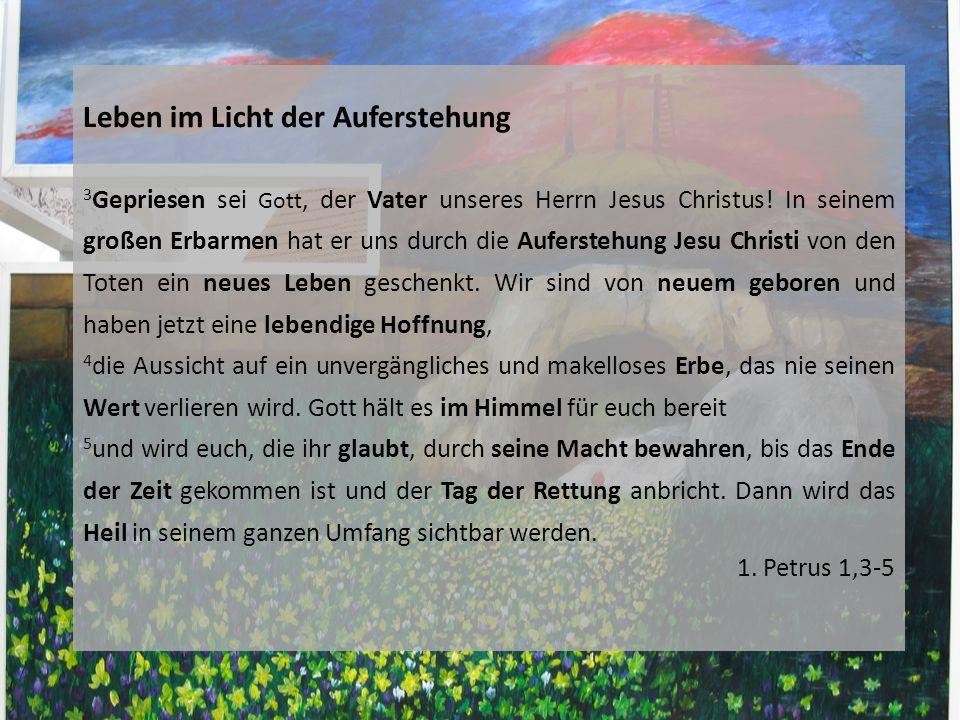 Leben im Licht der Auferstehung 3 Gepriesen sei Gott, der Vater unseres Herrn Jesus Christus.