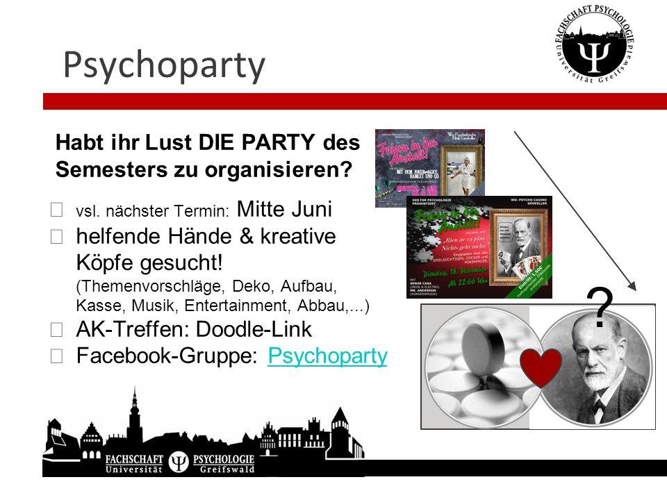 Psychoparty Habt ihr Lust DIE PARTY des Semesters zu organisieren?  vsl. nächster Termin: Mitte Juni  helfende Hände & kreative Köpfe gesucht! (Them