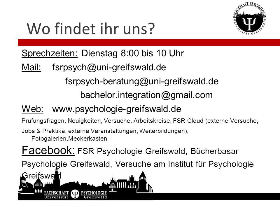Wo findet ihr uns? Sprechzeiten: Dienstag 8:00 bis 10 Uhr Mail: fsrpsych@uni-greifswald.de fsrpsych-beratung@uni-greifswald.de bachelor.integration@gm