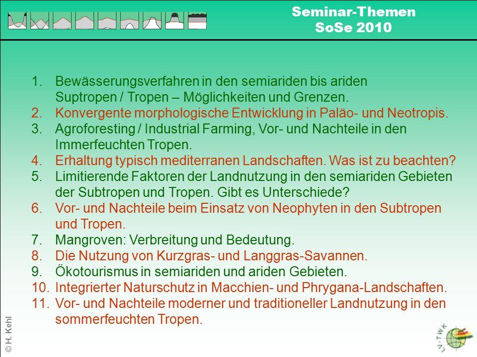 Seminar-Themen SoSe 2010 1.Bewässerungsverfahren in den semiariden bis ariden Suptropen / Tropen – Möglichkeiten und Grenzen. 2.Konvergente morphologi