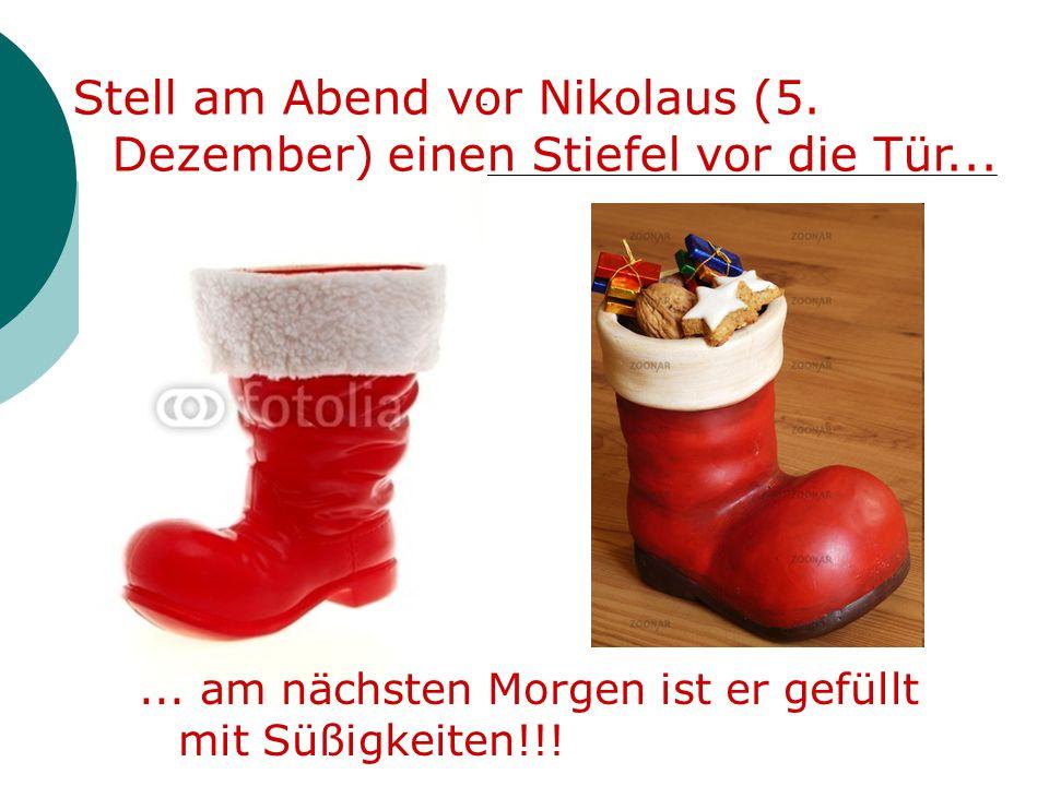 Stell am Abend vor Nikolaus (5. Dezember) einen Stiefel vor die Tür...... am nächsten Morgen ist er gefüllt mit Süßigkeiten!!!