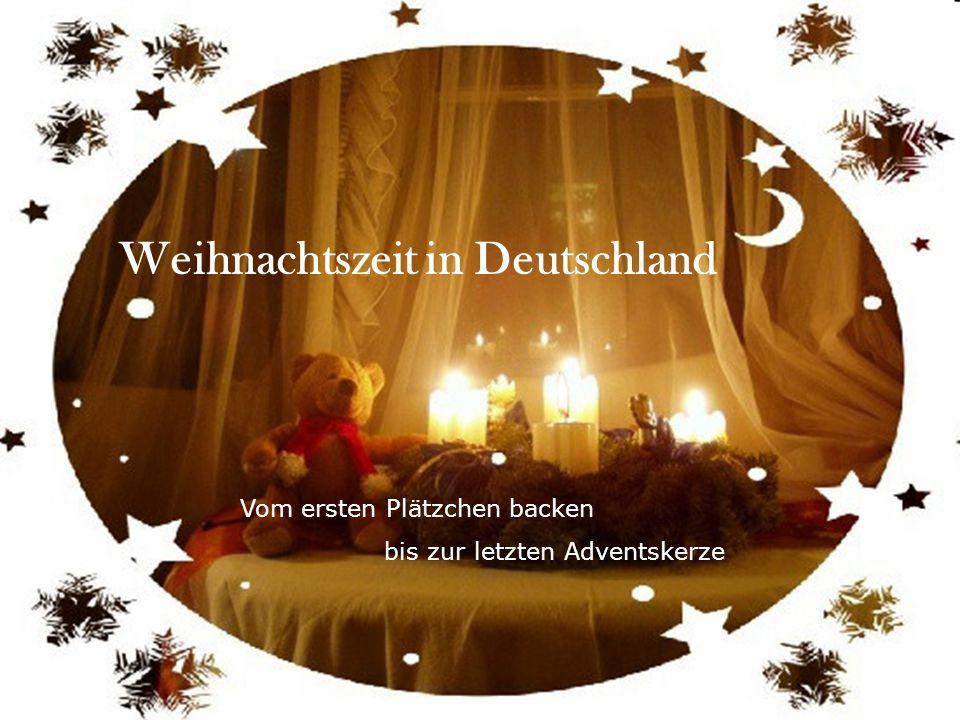 Weihnachtszeit in Deutschland Vom ersten Plätzchen backen bis zum Anzünden der letzten Adventskerze... Weihnachtszeit in Deutschland Vom ersten Plätzc