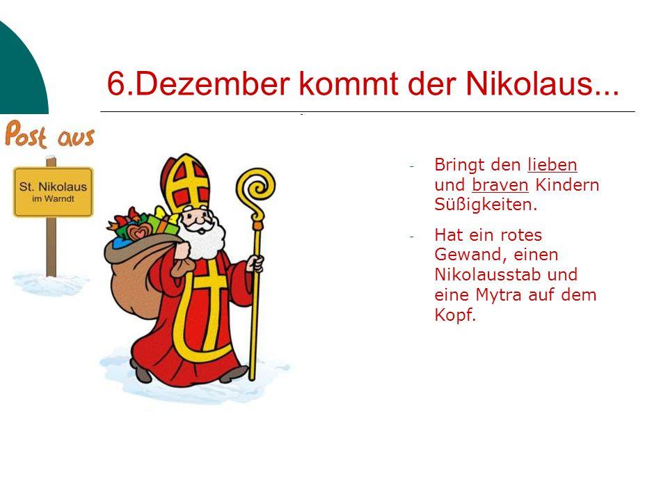 6.Dezember kommt der Nikolaus... - Bringt den lieben und braven Kindern Süßigkeiten. - Hat ein rotes Gewand, einen Nikolausstab und eine Mytra auf dem