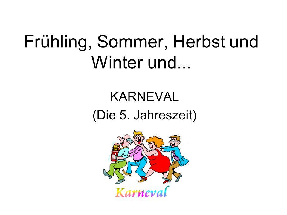Frühling, Sommer, Herbst und Winter und... KARNEVAL (Die 5. Jahreszeit)