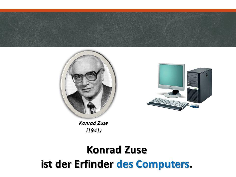 Konrad Zuse ist der Erfinder des Computers. Konrad Zuse (1941)