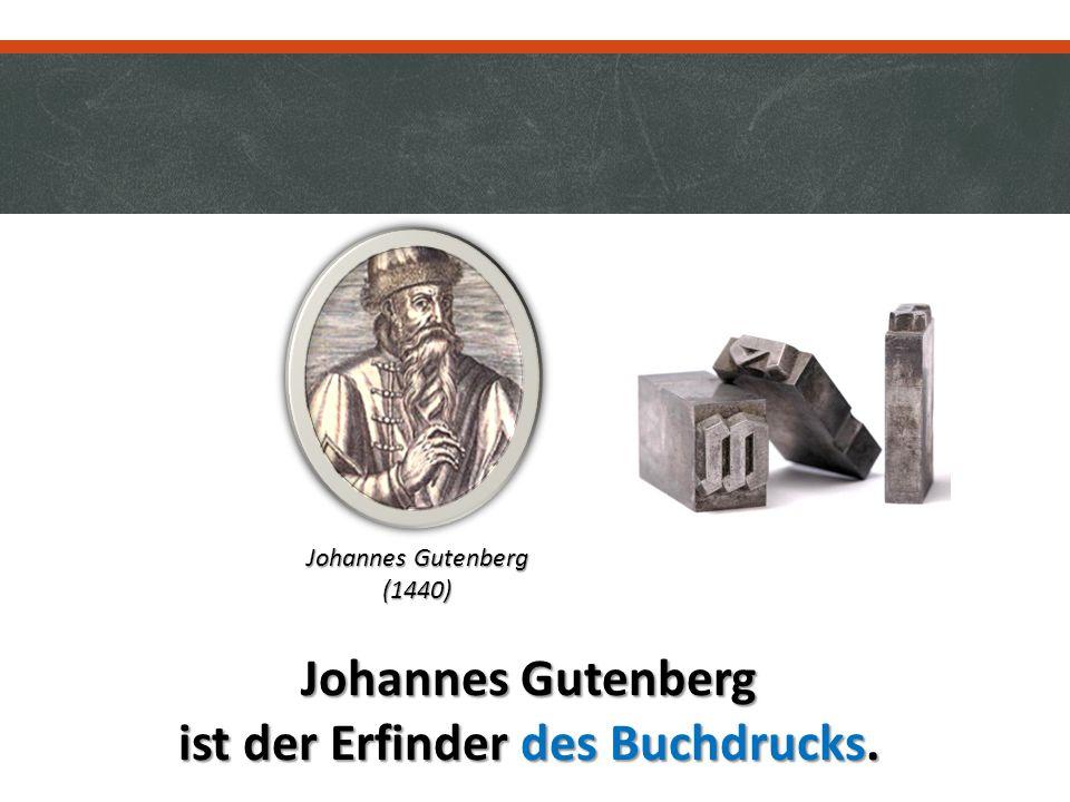 Johannes Gutenberg ist der Erfinder des Buchdrucks. Johannes Gutenberg (1440)
