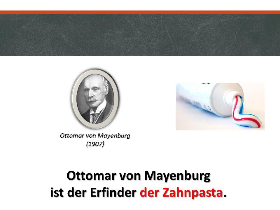 Ottomar von Mayenburg ist der Erfinder der Zahnpasta. Ottomar von Mayenburg (1907)