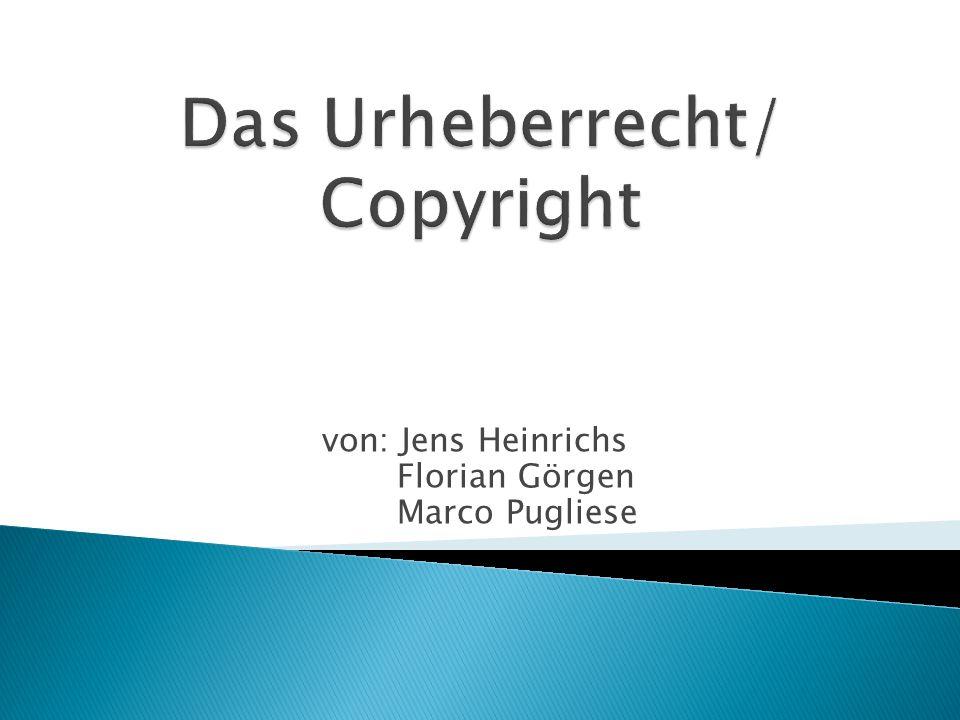  Definition  Verwertungsrechte  Körperliche und unkörperliche Wiedergabe  Urheberrechts Gesetze  Quellen