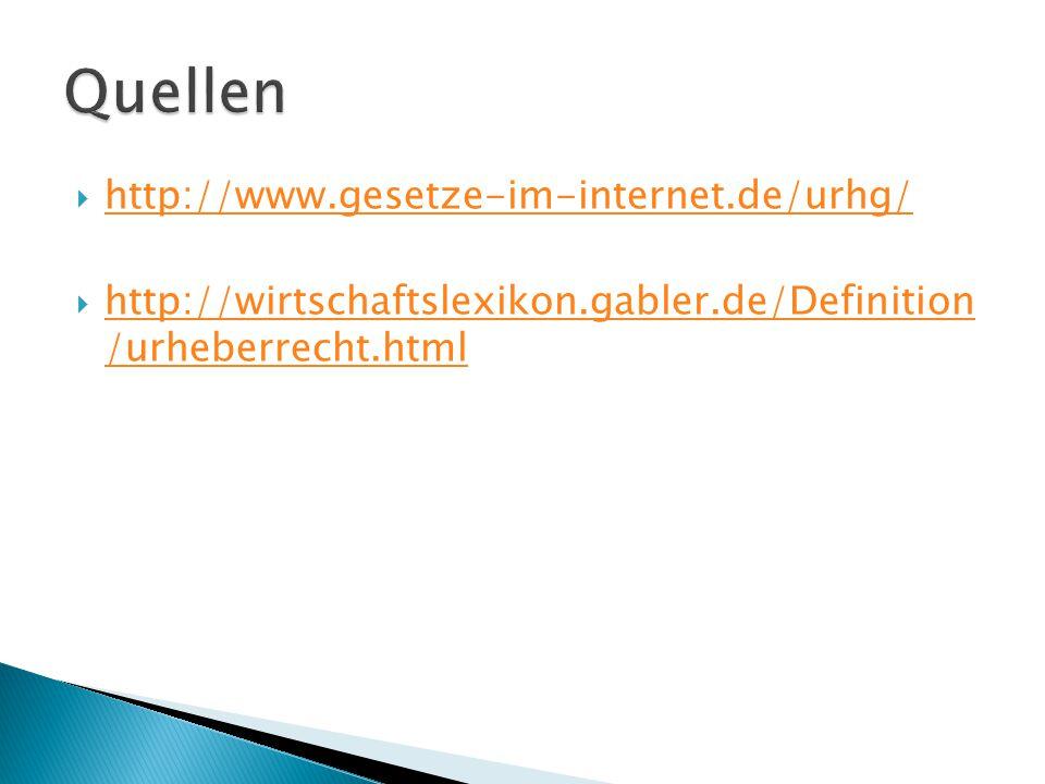  http://www.gesetze-im-internet.de/urhg/ http://www.gesetze-im-internet.de/urhg/  http://wirtschaftslexikon.gabler.de/Definition /urheberrecht.html